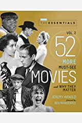The Essentials Vol. 2: 52 More Must-See Movies and Why They Matter (Turner Classic Movies) Kindle Edition