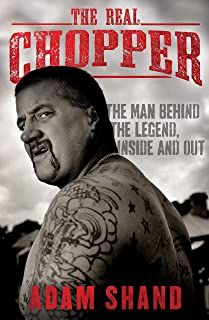 The Real Chopper: The Man Behind the Legend Inside and Out