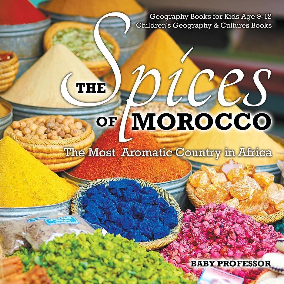見捨てるコック木曜日The Spices of Morocco : The Most Aromatic Country in Africa - Geography Books for Kids Age 9-12 | Children's Geography & Cultures Books (English Edition)