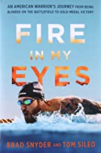 Fire in My Eyes: An American Warrior's Journey from Being Blinded on the Battlefield to Gold Medal Victory