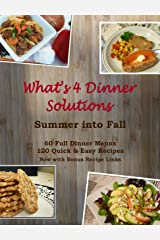 What's 4 Dinner Solutions: Summer To Fall: 60 Full Dinner Menus and 120 Quick & Easy Recipes Kindle Edition