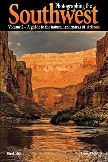 Photographing the Southwest Vol. 2 -- Arizona (3rd Edition): A guide to the natural landmarks of Arizona
