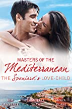 Masters Of The Mediterranean: The Spaniard's Love-Child - 3 Book Box Set, Volume 3 (Aristocrats' Reluctant Brides)