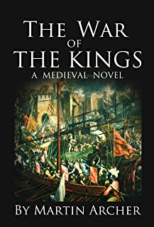 The War of The Kings: A Medieval Archers Novel (The Company of Archers Book 14)