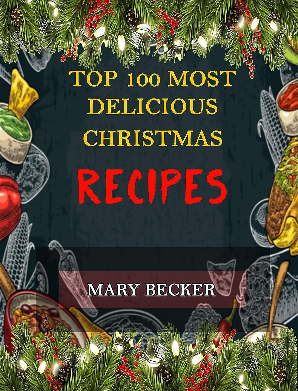 役に立つ実現可能性チャペルTop 100 Must Delicious Christmas Recipes (English Edition)
