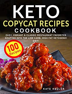 Keto Copycat Recipes Cookbook: Easy, Vibrant & Mouthwatering Restaurant Favorites Adapted into the Ketogenic Diet + Secret...