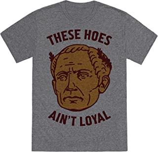 These Hoes Ain't Loyal Julius Caesar Mens/Unisex Fitted Triblend Tee