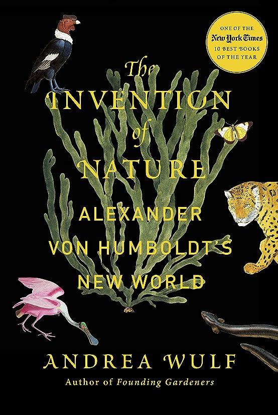 実り多い推測保護するThe Invention of Nature: Alexander von Humboldt's New World (English Edition)