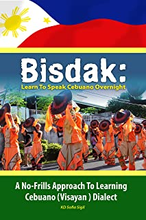 BISDAK: Learn To Speak Cebuano Overnight: A No-Frills Approach to Learning Cebuano (Visayan) Dialect (English Edition)