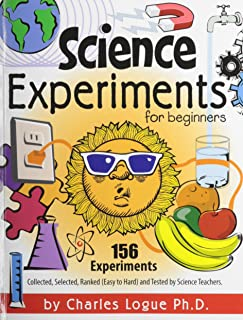 Science Experiments for Beginners, 156 Experiments - Collected, Selected, Ranked (Easy to Hard) and Tested by Science Teac...