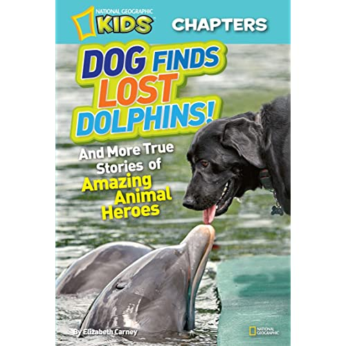 National Geographic Kids Chapters: Dog Finds Lost Dolphins: And More True Stories of Amazing Animal Heroes (NGK Chapters)