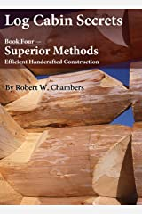Log Cabin Secrets: Book 4: Better Ways to Build (English Edition) Formato Kindle