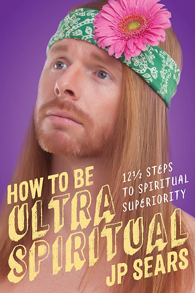 How to Be Ultra Spiritual: 12 1/2 Steps to Spiritual Superiority