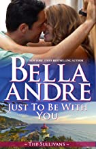 Just To Be With You (Seattle Sullivans) (The Sullivans Book 12)