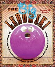 The Big Lebowski: An Illustrated, Annotated History of the Greatest Cult Film of All Time