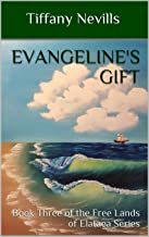 Evangeline's Gift: Book Three of the Free Lands of Elataea Series
