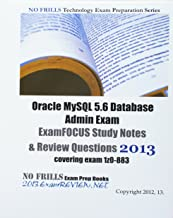 Oracle MySQL 5.6 Database Admin Exam ExamFOCUS Study Notes & Review Questions 2013: covering exam 1z0-883