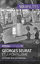 Georges Seurat et le pointillisme: Le messie d'un art nouveau (Artistes t. 42) (French Edition)