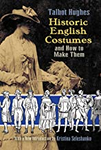 Historic English Costumes and How to Make Them (Dover Fashion and Costumes) (English Edition)