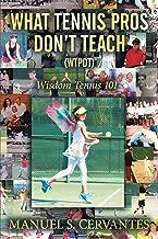 What Tennis Pros Don'T Teach (Wtpdt): Wisdom Tennis 101