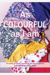 As Colourful as I am: The power of colour, expression and self-acceptance Kindle Edition