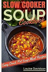 Slow Cooker Soup Cookbook: Easy Crock Pot Soup Meal Recipes Kindle Edition