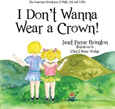 I Don't Wanna Wear a Crown! (The Amazing Adventures of Natty Cat and Libby Book 1)