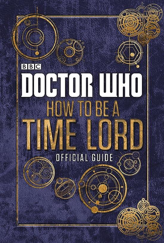 小学生これらオフDoctor Who: How to be a Time Lord - The Official Guide (English Edition)