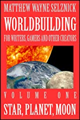 Worldbuilding For Writers, Gamers and Other Creators Volume One: Star, Planet, Moon Kindle Edition