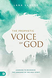 The Prophetic Voice of God: Learning to Recognize the Language of the Holy Spirit