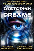 Dystopian Dreams: Four Stories from The Last Book Café on Earth