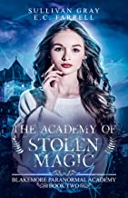 The Academy of Stolen Magic: YA Paranormal Academy Book Two (Blakemore Paranormal Academy 2)