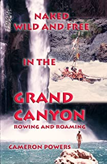 Naked Wild and Free in the Grand Canyon: Rowing and Roaming