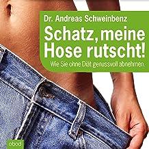 Schatz, meine Hose rutscht!: Wie Sie ohne Diät genussvoll abnehmen