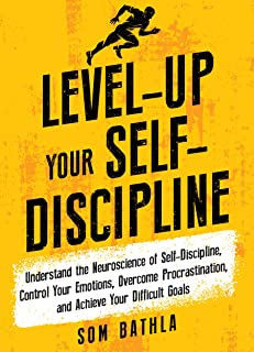 Level-Up Your Self-Discipline: Understand the Neuroscience of Self-Discipline Control Your Emotions Overcome Procrastination and Achieve Your Difficult ... Mastery Series Book 2) (English Edition)