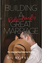 Building a Ridiculously Great Marriage: Premarital and Marital Habits Kindle Edition