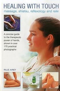 Healing with Touch: Massage, Shiatsu, Reflexology and Reiki