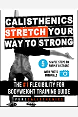 Calisthenics: STRETCH Your Way to STRONG: The #1 Flexibility for Bodyweight Training Guide Kindle Edition