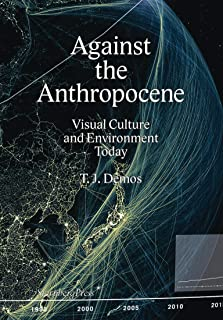 Against the Anthropocene – Visual Culture and Environment Today