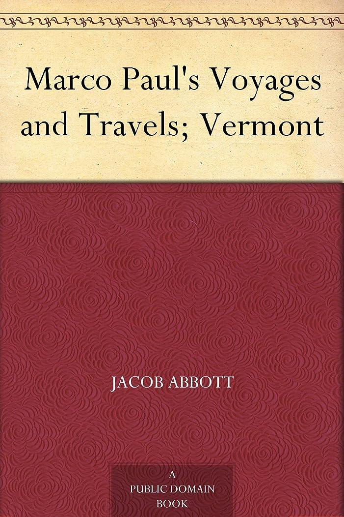 断線ようこそ本物のMarco Paul's Voyages and Travels; Vermont (English Edition)