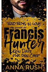 The Story of Francis Hunter - Kein Date für den Chef (Bad Boys in love 3) (German Edition) Format Kindle