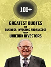 Quotes: Greatest Quotes From Unicorn Investors: 101+ Greatest Quotes on Business, Investing and Success from Unicorn investors of all time (Quotes from the famous people ever lived Book 2)