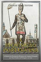 A Inquisição Portuguesa:A História da Perseguição Religiosa do Império Português aos Não Cristãos em Portugal e na Ásia