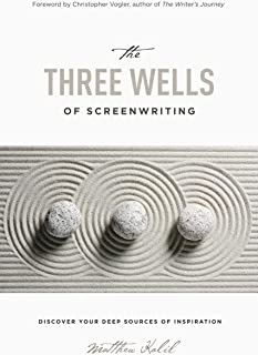 The Three Wells of Screenwriting: Discover your deep sources of Inspiration (English Edition)