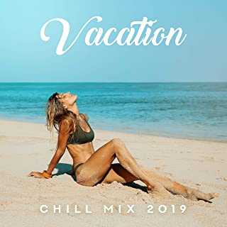 Vacation Chill Mix 2019 – Chillout Music Relaxation Compilation, Sun Salutation, Summer Vacation Chilling, Calm & Rest, Lounge, Ibiza Beach Bar Songs