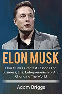 Elon Musk: Elon Musk's greatest lessons for business, life, entrepreneurship, and changing the world! (English Edition)