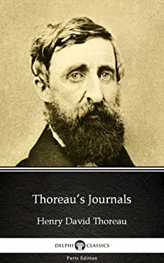 Thoreau's Journals by Henry David Thoreau - Delphi Classics (Annotated) (Delphi Parts Edition (Henry David Thoreau) Book 36)