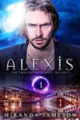 ALEXIS: The Empaths of Venice Trilogy - Book 1 - paranormal romance and suspense Kindle Edition