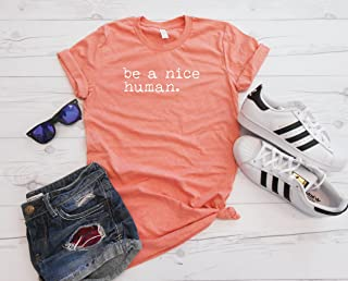 Be A Nice Human T-Shirt, Unisex Tee, Brunch Outfit, Womens Top, Workout Tee,