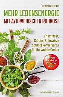 Mehr Lebensenergie mit ayurvedischer Rohkost: Frische Lebensmittel, Kräuter & Gewürze optimal kombinieren für Ihr Wohlbefinden (German Edition)